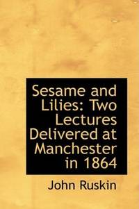 image of Sesame and Lilies: Two Lectures Delivered at Manchester in 1864