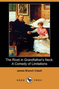 The Rivet in Grandfather's Neck: A Comedy of Limitations (Dodo Press)