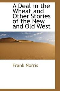 A Deal In the Wheat and Other Stories Of the New and Old West