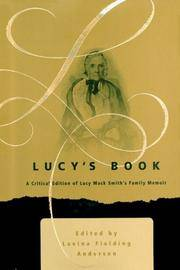 Lucy's Book  Critical Edition of Lucy Mack Smith's Family Memoir