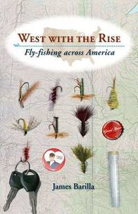 West with the Rise : Fly-Fishing Across America by  James Barilla - Hardcover - from Better World Books  (SKU: 11029125-75)