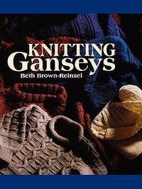Knitting Ganseys by Beth Brown-Reinsel - Paperback - 2010-10-15 - from Ergodebooks and Biblio.com