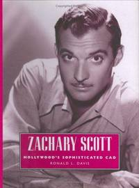 Zachary Scott: Hollywood's Sophisticated Cad (Hollywood Legends Series) by  Ronald L Davis - First  Edition. - 2006 - from Michael Diesman and Biblio.com