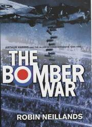 The Bomber War : Arthur Harris and the Allied Bomber Offensive 1939-1945