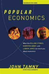 Popular Economics: What the Rolling Stones, Downton Abbey, and LeBron James Can Teach You about...