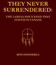 They Never Surrendered: The Lakota Sioux Band That Stayed in Canada