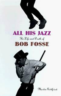 All His Jazz : The Life and Death of Bob Fosse