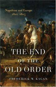 The End of the Old Order : Napoleon and Europe, 1801-1805 by  Frederick W Kagan - First Edition; First Printing - 2006 - from Novel Ideas Books (SKU: 182549)