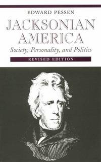 Jacksonian America: Society, Personality, and Politics, revised edition