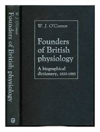 Founders of British Physiology: A Biographical Dictionary, 1820-1885