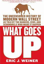 image of What Goes Up: The Uncensored History of Modern Wall Street as Told by the Bankers, Brokers, CEO's, and Scoundrels Who Made it Happen
