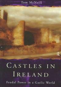 Castles in Ireland: Feudal Power in a Gaelic World
