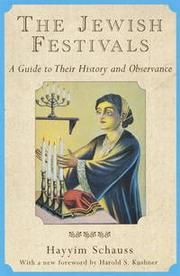 The Jewish Festivals A Guide to Their History and Observance