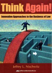 Think Again!: Innovative Approaches to the Business of Law by  Jeffrey L Nischwitz - Paperback - 1st Edition.  - 2007 - from Mypreownedbooks.net and Biblio.com