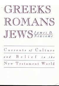 Greeks, Romans, Jews: Currents of Culture and Belief in the New Testament World