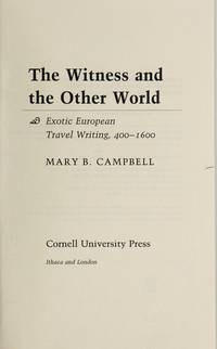 The Witness and the Other World: Exotic European Travel Writing, 400-1600 by Mary B. Campbell - First Edition - 1988 - from Three Geese In Flight Celtic Books (SKU: 9000242)