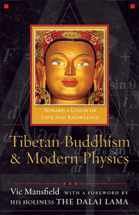 Tibetan Buddhism and Modern Physics: Toward a Union of Love and Knowledge