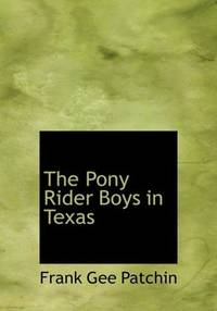 The Pony Rider Boys in Texas: Or- The Veiled Riddle of the Plains by Frank Gee Patchin - Paperback - 2007-07-09 - from Ergodebooks (SKU: SONG1434635376)