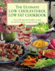 The Ultimate Low Cholesterol, Low Fat Cookbook: Over 220 Delcious Healthy Recipes for all the...