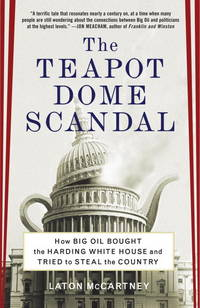 The Teapot Dome Scandal  How Oil Bought the Harding White House and Tried to Steal the Country