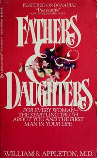 Fathers and Daughters For Every Woman-The Startling Truth about You and  the First Man in Your Life