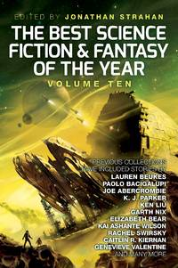 The Best Science Fiction and Fantasy of the Year Volume 10