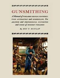 image of Gunsmithing: A Manual of Firearm Design, Construction, Alteration and Remodeling [Illustrated Edition]