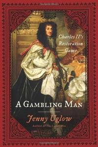 A Gambling Man: Charles II's Restoration Game by Jenny Uglow - Hardcover - November 2009 - from The Book Nook (SKU: 718657)