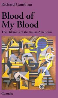 image of Blood of My Blood: The Dilemma of the Italian-Americans (Essay Series (Guernica), 26)