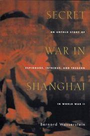 Secret War in Shanghai, An Untold Story of Espionage, Intrigue, and Treason in World War II