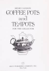 Coffee Pots and Teapots for the Collector