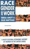 Race, Gender and Work: A Multi-Cultural Economic History of Women in the United States, Revised...
