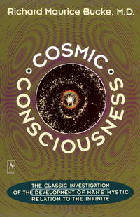 Cosmic Consciousness A Study in the Evolution of the Human Mind (Arkana)