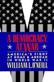 A Democracy at War: America's Fight at Home and Abroad in World War II by O'Neill, William