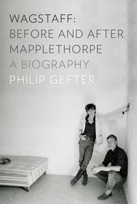 Wagstaff: Before and After Mapplethorpe: A Biography by  Philip Gefter - Hardcover - 1899-12-30 - from Spellbound and Biblio.com