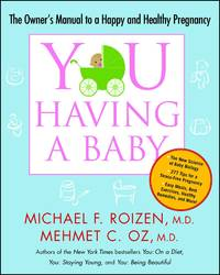 YOU: Having a Baby: The Owner's Manual to a Happy and Healthy Pregnancy [Paperback] Roizen,...