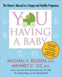 image of YOU: Having a Baby: The Owner's Manual to a Happy and Healthy Pregnancy