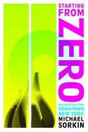 STARTING FROM ZERO, Reconstructing Downtown New York.