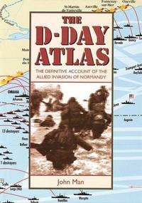 The D-Day Atlas: The Definitive Account of the Allied Invasion of Normandy
