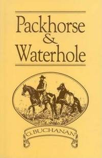 PACKHORSE AND WATERHOLE: With the First Overlanders to the Kimberley