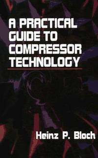 a practical guide to compressor technology by bloch heinz p rh biblio com a practical guide to compressor technology by heinz p. bloch a practical guide to compressor technology by bloch pdf