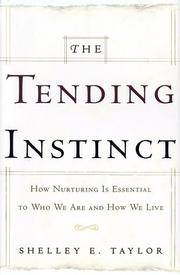 The Tending Instinct: How Nurturing is Essential to Who We Are and How We Live