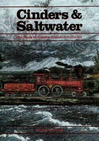 Cinders & Saltwater: The Story of Atlantic Canada's Railways