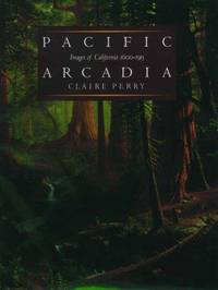 Pacific Arcadia : Images of California 1600-1915.