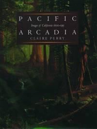 Pacific Arcadia: Images of California, 1600-1915