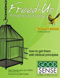 image of Freed-Up Financial Living Participant's Workbook: How to Get There with Biblical Principles (Good Sense)
