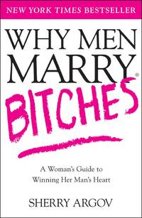 Why Men Marry Bitches: A Woman's Guide to Winning Her Man's Heart by Sherry Argov - Paperback - from Better World Books Ltd and Biblio.co.uk