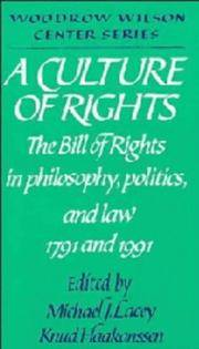 A CULTURE OF RIGHTS: THE BILL OF RIGHTS IN PHILOSOPHY, POLITICS, AND LAW - 1791 AND 1991