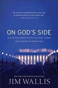 On God's Side What Religion Forgets and Politics Hasn't Learned about  Serving the Common...