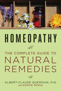 HOMEOPATHY: The Complete Guide To Natural Remedies